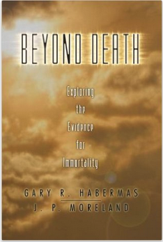 Beyond Death by Gary Habermas and J.P. Moreland