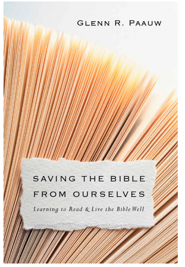 Saving the Bible From Ourselves by Glenn R. Paauw A Review