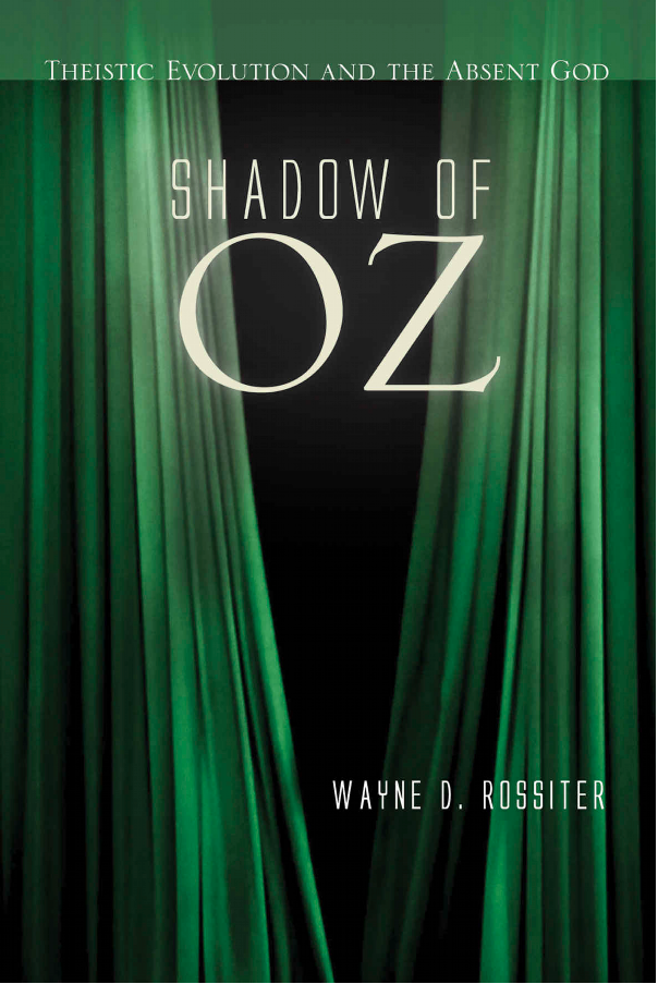 Shadow of Oz: Theistic Evolution and the Absent God by Wayne Rossiter, a Review.