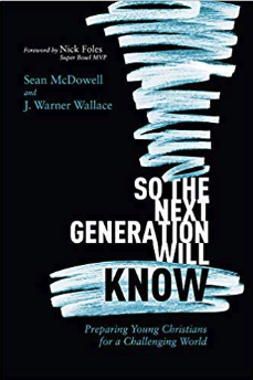 So the Next Generation Will Know  By Sean McDowell and J. Warner WallaceReview